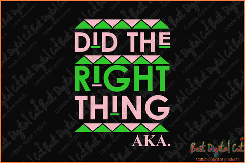 Did the right thing aka svg, Aka Girl gang svg, aka sorority gift, aka sorority svg, Aka svg, aka shirt, aka sorority, alpha kappa alpha svg, alpha kappa alpha shirt, alpha kappa alpha