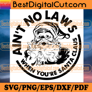 Aint No Laws When Youre Santa Claus Svg, Christmas Svg, Xmas Svg, Christmas Gift, Merry Christmas, Aint No Laws, White Claws, Drinking Claws, Claws Svg, Santa Claus, Santa Svg