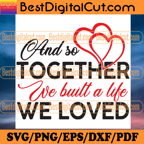 And So Together We Built A Life We Loved Svg, Trending Svg, Life Svg, Life Vector, Life Clipart, Family Svg, Family Vector, Family Clipart, Heart Svg, Red Heart Svg, Life Quotes, Life Sayings, Couple Svg