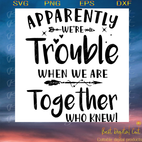Apparently Were Trouble When We Are Together Who Knew, Trending Svg, Best Friend Gift, Funny Friend Shirt, Quotes, Svg, Funny Quotes, Best Saying, Motivational Gift, Girls Trip Svg, Gift For Girl, Digital File