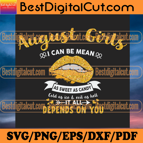 August Girl I Can Be Mean As Sweet As Candy Cold As Ice And Evil As Hell Its All Depends On You Svg, Birthday Svg, Heart Svg, Birthday Shirt, Birthday Gift, August Svg, Lip Svg, Golden Design, Birthday Shirt