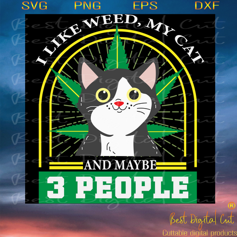 I Like Weed My Cat And Maybe 3 People Svg, Trending Svg, Cannabis Lover Svg, Weed Svg, Cat Svg, Cat Lover Svg, Love Weed Svg, Birthday Gift Svg, Friend Gift Svg, Weed Gift Svg, Weed Lover Svg
