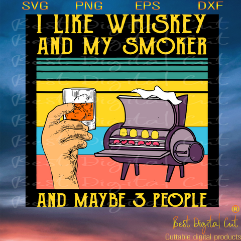 I Like Whiskey And My Smoker And Maybe 3 People, Trending Svg, Whiskey, Whiskey Svg, Smoker Svg, 3 People Svg, Party, Funny Party, Shirt, Shirts Svg, Party Shirt, Party Gift, Funny Quotes