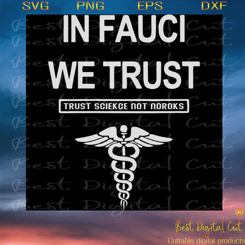In Fauci We Trust, Trending Svg, Trust Science Not Norocks, Anthony Stephen Fauci, Fauci Lover, Anthony Svg, Anthony St Fauci, Anthony St Fauci Svg, American, American Shirt, Fauci Shirts, Fausi Gift