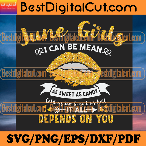 June Girl I Can Be Mean As Sweet As Candy Cold As Ice And Evil As Hell Its All Depends On You Svg, Birthday Svg, Heart Svg, Birthday Shirt, Birthday Gift, June Svg, Lip Svg, Golden Design, Birthday Shirt