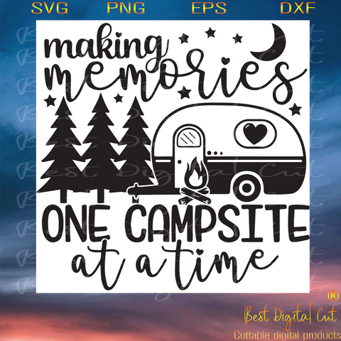 Making Memories One Campsite At A Time, Trending Svg, Campsite Svg, Camping Svg, Camping Lovers, Camping Day, Camping Life, Camping Party, Camping Night, Camping The Wilsons, The Wilsons