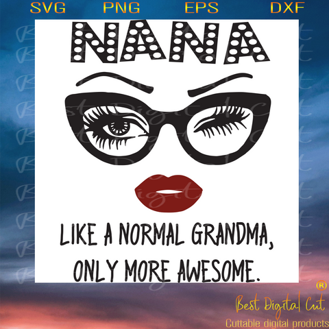 Nana Like A Normal Grandma Only More Awesome, Trending Svg, Nana Svg, Normal Grandma Svg, Grandma Svg, Funny Saying, Gift For Grandma, Shirt For Grandma, Grandma Life, Eyes Glasses Svg
