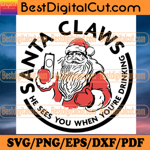 Santa Claws He See You When Youre Drinking, Christmas Svg, Xmas Svg, Christmas Gift, Merry Christmas, Santa Claws, Santa Svg, Santa Claus, White Claws, Drinking Claws, Claws Svg, Christmas Drinks