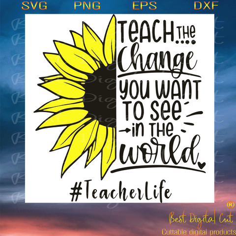 Teach The Change You Want To See In The World, Trending Svg, Teacher Svg, Teacher Quotes, Teacher Gift, Teacher Life, Teacher Lover, Funny Quotes, Quotes Svg, Best Saying, Sunflower Svg, Digital File