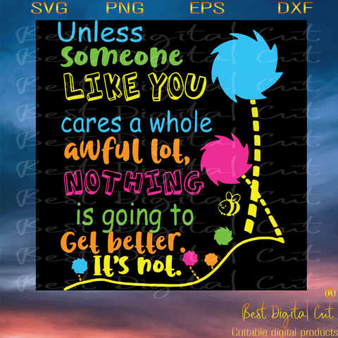 Unless Someone Like You Care A Whole Awful Lot Nothing Is Going To Get Better It's not, Trending Svg, Quote Svg, Quotes Svg, Best Saying, Best Quote, Deep Quote, Funny Quote, Cute Quote