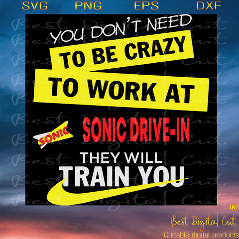You Don't Need To Be Crazy To Work At Sonic Drive In They Will Train You, Trending Svg, Sonic Svg, Sonic Lover, Sonic Driver Svg, Quotes Svg, Sonic Quotes, Best Saying Svg, Funny Saying, Digital File