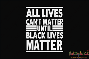 All lives can't matter,black man's death,police fired,criminal charges,protesters svg,American new,black man svg,police officer,killing svg,vilence svg,protester American,silhouette svg, cricut svg files, decal and vinyl,