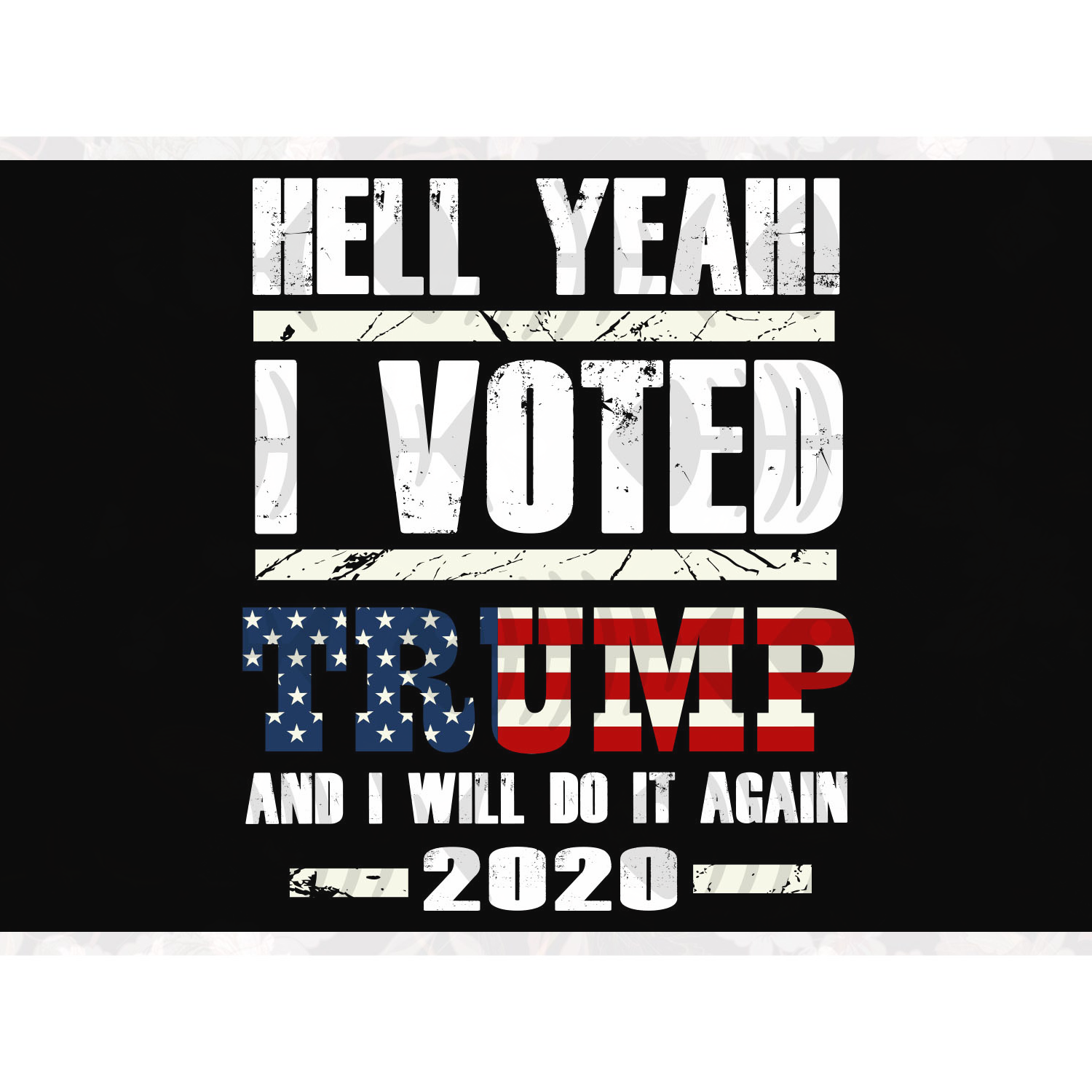 Hell Yeah I Voted Trump And I Will Do It Again 2020 Donald Trump Svg Best Digital Cut