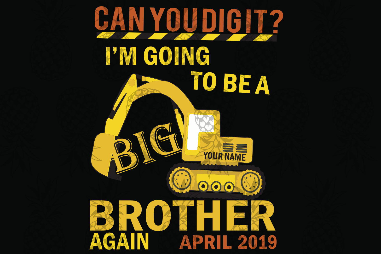 Can you dig it April 2019,big brother,lover brother,gift for brother,digital file, vinyl for cricut,April 2019 svg, svg cut files, svg clipart, silhouette svg, cricut svg files, decal and vinyl,