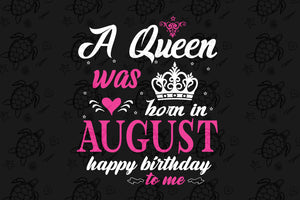 A queen was born in August, retro vintage shirt, born in August, August svg, August birthday, August birthday gift, birthday shirt, queen svg, girl gift, girl shirt, svg cut files, svg clipart, silhouette svg, cricut svg files, decal and vinyl,