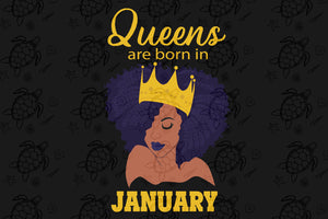 Queens are born in January, January girl svg, born in January , living my best life, January birthday, January girl shirt, January svg, January gift, January girl gifts, black girl svg, birthday svg, black lives matter,