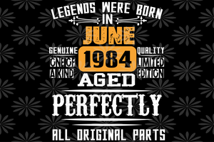 Legends were born in June 1984, born in June, June svg, June shirt, June gift, June party, birthday anniversary, birthday gift, June legends gift, living my best life, best birthday ever, digital file,