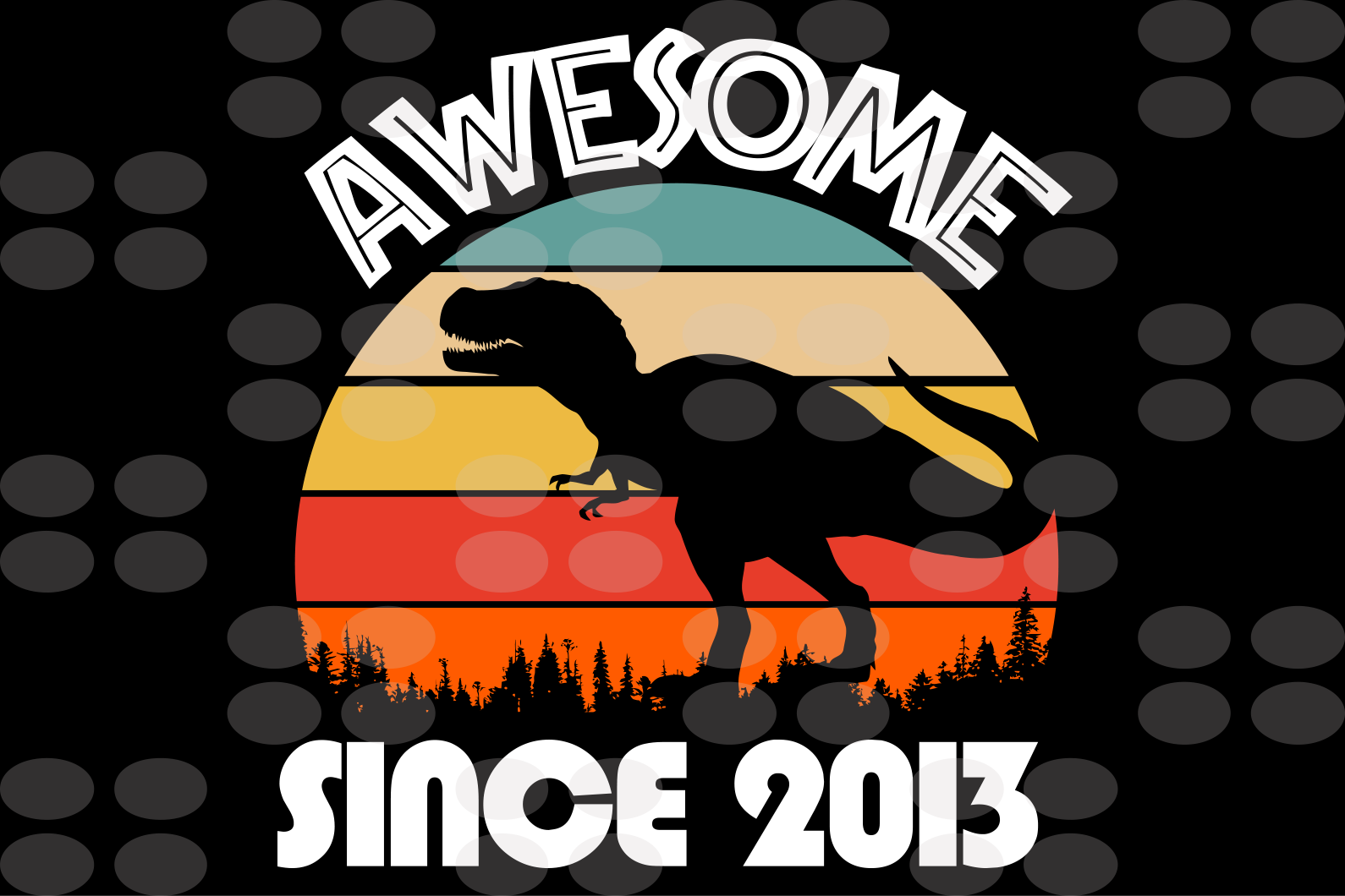 Awesome since 2013, 2013 svg, born in 2014, 6th birthday shirt, dinosaur svg, dinosaur print, t-rex svg, t-rex shirt, retro vintage shirt,svg cut files, svg clipart, silhouette svg, cricut svg files, decal and vinyl,