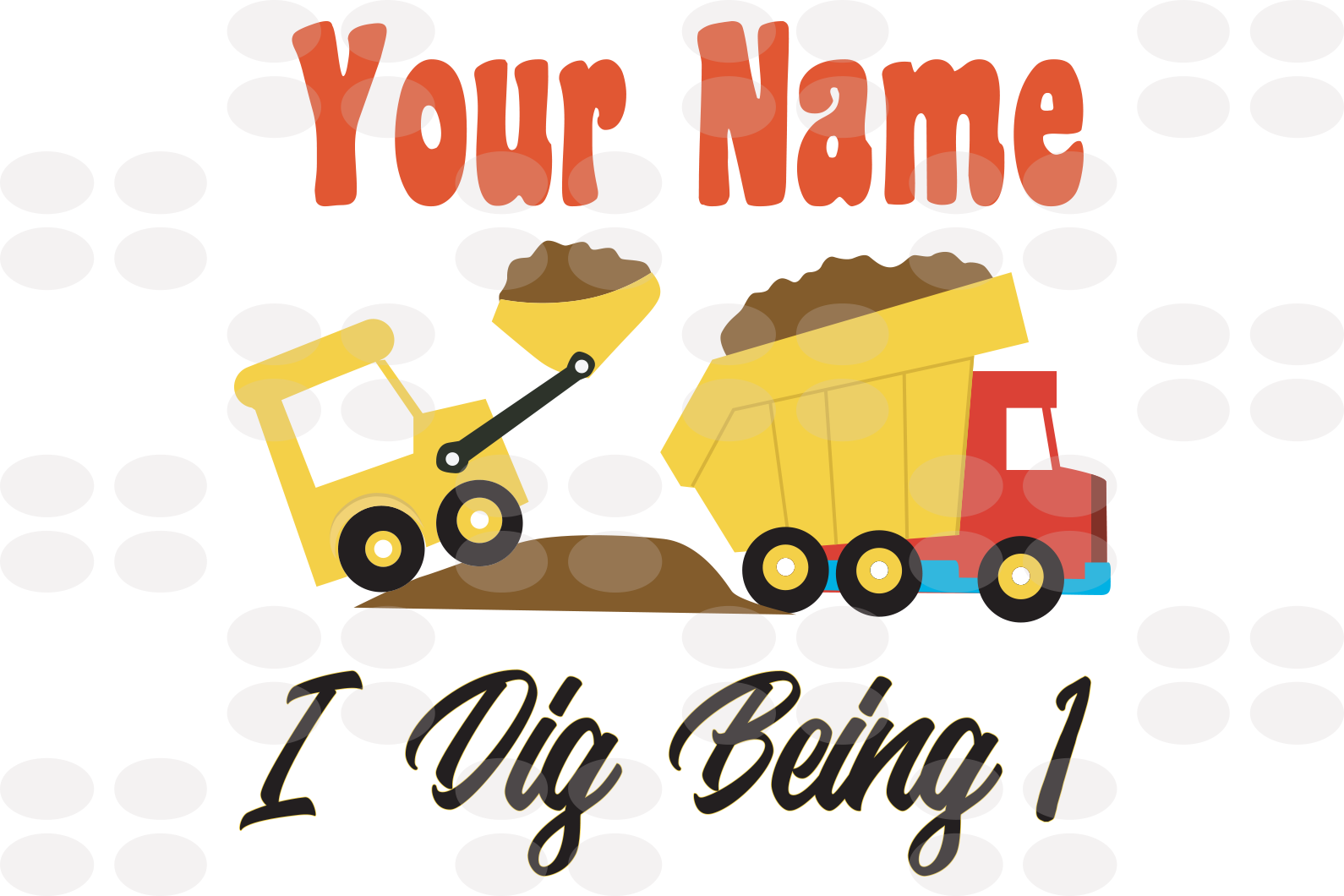 Your name I dig being 1,excavator 1 year,1 year old excavator,excavator svg,1st birthday party, 1st birthday gift, birthday anniversary, birthday shirt, ideal gift, digital file, vinyl for cricut,
