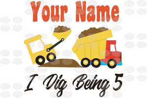 Your name I dig being 5,excavator 5 years,5 years old excavator,excavator svg,5th birthday party,5th birthday gift, birthday anniversary, birthday shirt, ideal gift, digital file, vinyl for cricut,