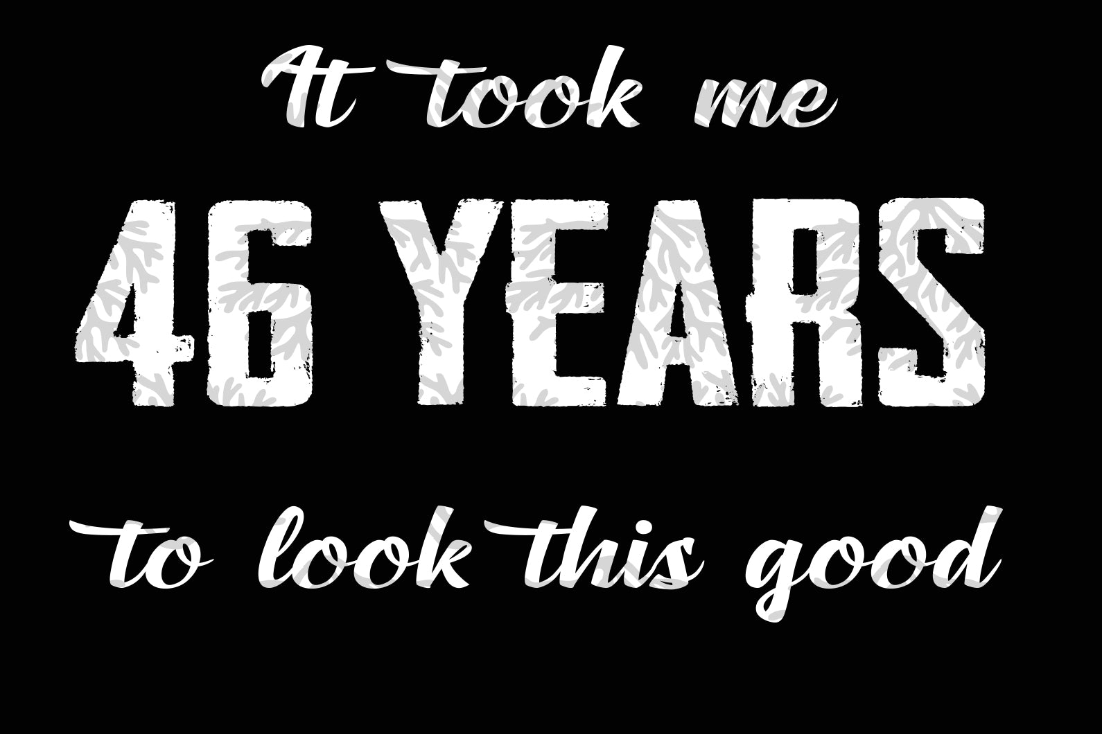 It took me 46 years to look this good, born in 1973, 1973 svg, 46th birthday gift, 46th birthday party, birthday anniversary, birthday gift, digital file,