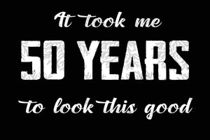 It took me 50 years to look this good, born in 1969, 1969 svg, 50th birthday gift, 50th birthday party, birthday anniversary, birthday gift, digital file,