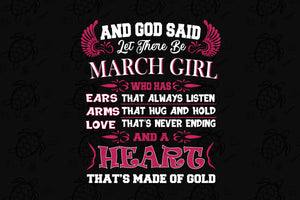 God said let there be March girl who has a heart that's made of gold, born in March, March svg, March birthday, birthday anniversary, birthday shirt, birthday gift, birthday queen, girl shirt, girl gift,