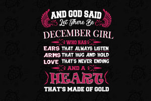 God said let there be December girl who has a heart that's made of gold, born in December, December svg, December birthday, birthday anniversary, birthday shirt, birthday gift, birthday queen, girl shirt, girl gift,