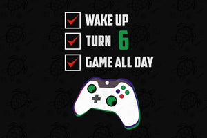 Wake up turn 6 game all day, born in 2014, 2013 svg, 6th birthday svg, 6th birthday party, 6th birthday gift, birthday shirt, birthday anniversary, gift for kids, gift from parents, game controller print, digital file, vinyl for cricut,