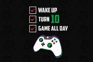 Wake up turn 10 game all day, born in 2009, 2009 svg, 10th birthday svg, 10th birthday party, 10th birthday gift, birthday shirt, birthday anniversary, gift for kids, gift from parents, game controller print, digital file, vinyl for cricut,