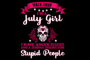 I am July girl svg,born in July girl,stupid people,living my best life, July birthday, July girl shirt, July girl art, July birthday gift,silhouette svg, decal and vinyl, cricut svg files,
