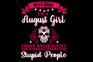 I am August girl svg,born in August girl,stupid people,living my best life, August birthday, August girl shirt, August girl art, August birthday gift,silhouette svg, decal and vinyl, cricut svg files,