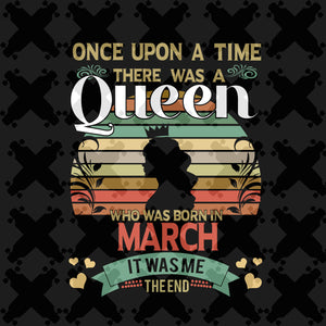 There was a queen who was born in March, retro vintage shirt, born in March, March svg, March birthday, March birthday gift, birthday shirt, queen svg, girl gift, girl shirt,