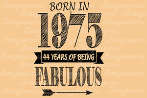 44 and fabulous, born in 1975, 1975 svg, 44th birthday svg, 44th birthday gift, 44th birthday party, birthday anniversary, birthday shirt, digital file, vinyl for cricut, svg cut files, svg clipart, silhouette svg, cricut svg files, decal and vinyl,