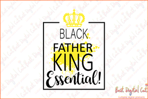 Black father King essential svg,black father svg,father's day svg,black man svg,black king svg,gift ideas for man,black history svg,happy father's day,gift for father,silhouette svg, cricut svg files, decal and vinyl,