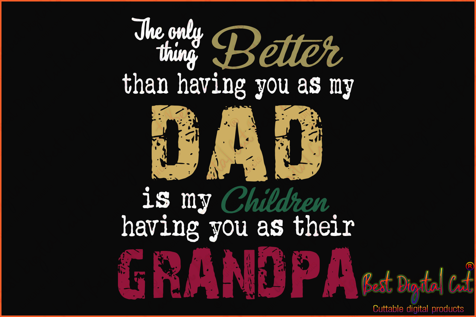 The Only Thing Better Than Having You As My Dad Is My Childre Gift Fo Best Digital Cut