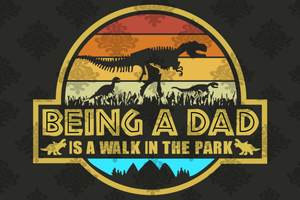 Being a dad is a walk in the park,father's day gift,happy fathers day,fatherhood svg,love father,father gift,fathers day shirt,dinosaur gift,love daddy,daddy shirt,daddy gifts,dad to be gift