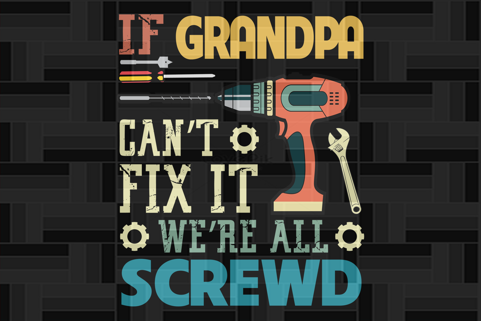 If grandpa can't fix t,fathers day svg, fathers day gift, papa gift, gift for papa, papa gift, mechanic gift,shirt for man,best dad gift svg, love papa,screwed svg, screwed gift for papa,papa birthday,funny dad