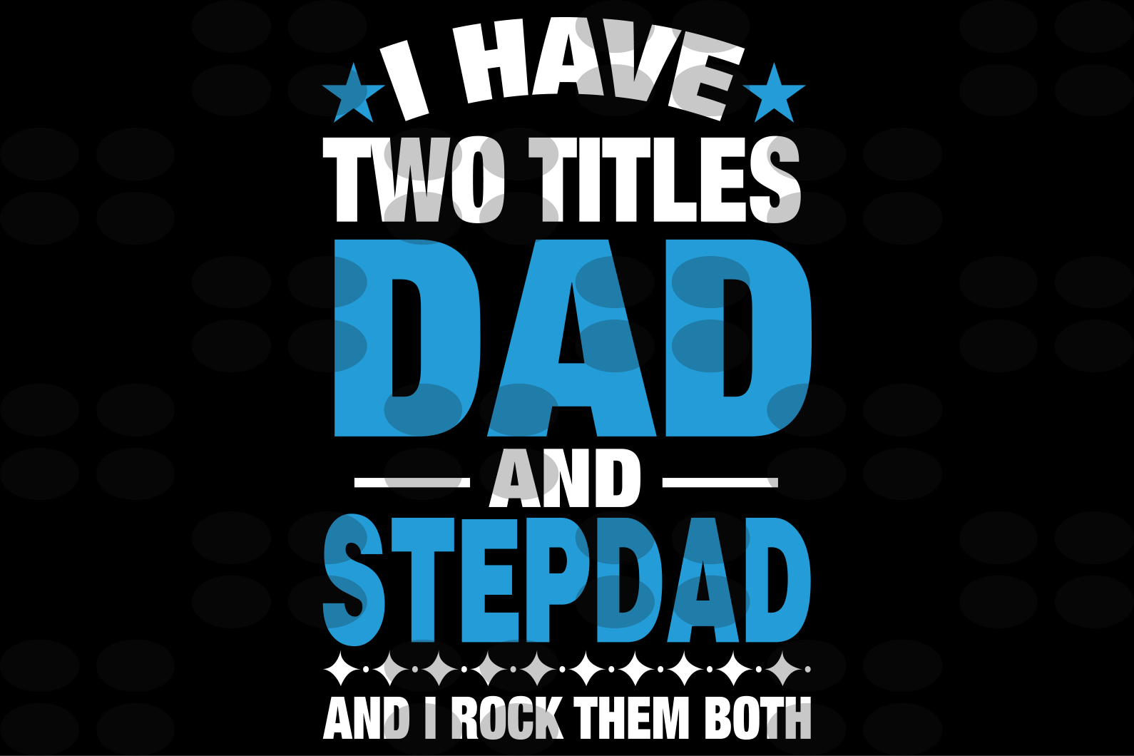 I have two titles dad and step dad svg,personalized svg,custom svg,fathers day, fathers day gift,dad and stepdad,dad svg,dad gift, step dad svg,dad shirt, gift for dad, dad birthday,shirt for stepdad, digital file,