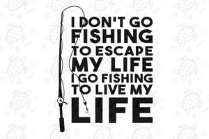 I don't go fishing to escape my life,love fish,fish svg,retirement svg,US flag,vg cut file,svg clipart, silhouette svg, cricut svg file, decal and vinyl,love daughter
