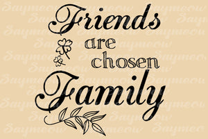Friends are chosen family,love family,bestfriend svg,lover family,family svg,gift for family,family gift,svg cut file,svg clipart, silhouette svg, cricut svg file, decal and vinyl,