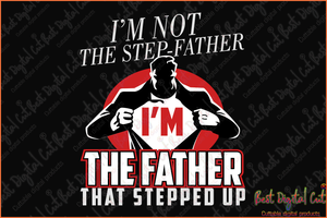I am not the step father svg,personalized svg,custom svg,fathers day, fathers day gift,dad and stepdad,dad svg,dad gift, step dad svg,dad shirt, gift for dad, dad birthday,shirt for stepdad, digital file,