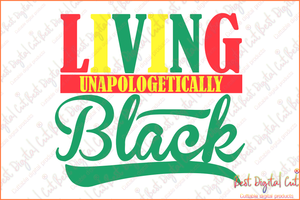 Living unapologetically black svg,black history month,african american,freedom celebration,since 1865,black history svg,american pride,freedom day,independence day svg,American pride gift,black lives matter shirt,black history month
