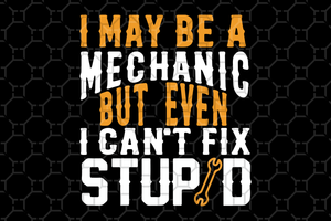 I may be mechanic but even I can't fix stupid,fathers day svg, fathers day gift, papa gift, gift for papa, papa gift, mechanic gift,shirt for man,best dad gift svg, love papa,screwed svg, screwed gift for papa,