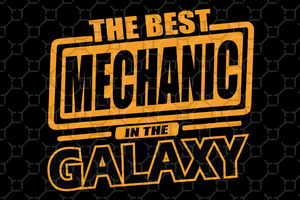 The best mechanic in the galaxy,fathers day svg, fathers day gift, papa gift, gift for papa, papa gift, mechanic gift,shirt for man,best dad gift svg, digital file, vinyl for cricut, svg cut files,