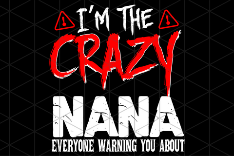 I am the crazy nana everyone warning you about, mother's day gift,happy mothers day,love mother,mother gift,mothers day shirt, gift for mother,little nana svg, big nana svg, nana gift, gift for nana, big nana  svg