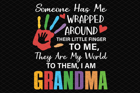 Someone has me wrapped around their little finger svg,funny hand,gift for grandma,grandma gift,love grandma,svg cut files, svg clipart, silhouette svg, cricut svg files, decal and vinyl,