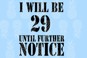 I will be 29 until further notice svg,birthday cake svg,29th birthday,birthday anniversary,29th birthday gift,29 years old,Silhouette svg, svg files, funny gift, vinyl decal, t-shirt shirts, family gift