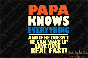 Papa knows everything svg,funny grandpa,papa shirt,papa gift,gift for grandpa,grumpa shirt,grandpa shirt,father's day gift,husband gift,gift for papa,digital file, vinyl for cricut, svg cut files, svg clipart, silhouette svg, cricut svg files