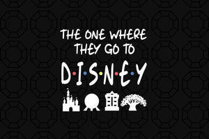 The one where they go to disney svg,disney shirt for women,disney family shirt,matching shirt,vacation shirt,friends mash up shirt,digital file, vinyl for cricut, svg cut files, svg clipart, silhouette svg, cricut svg file